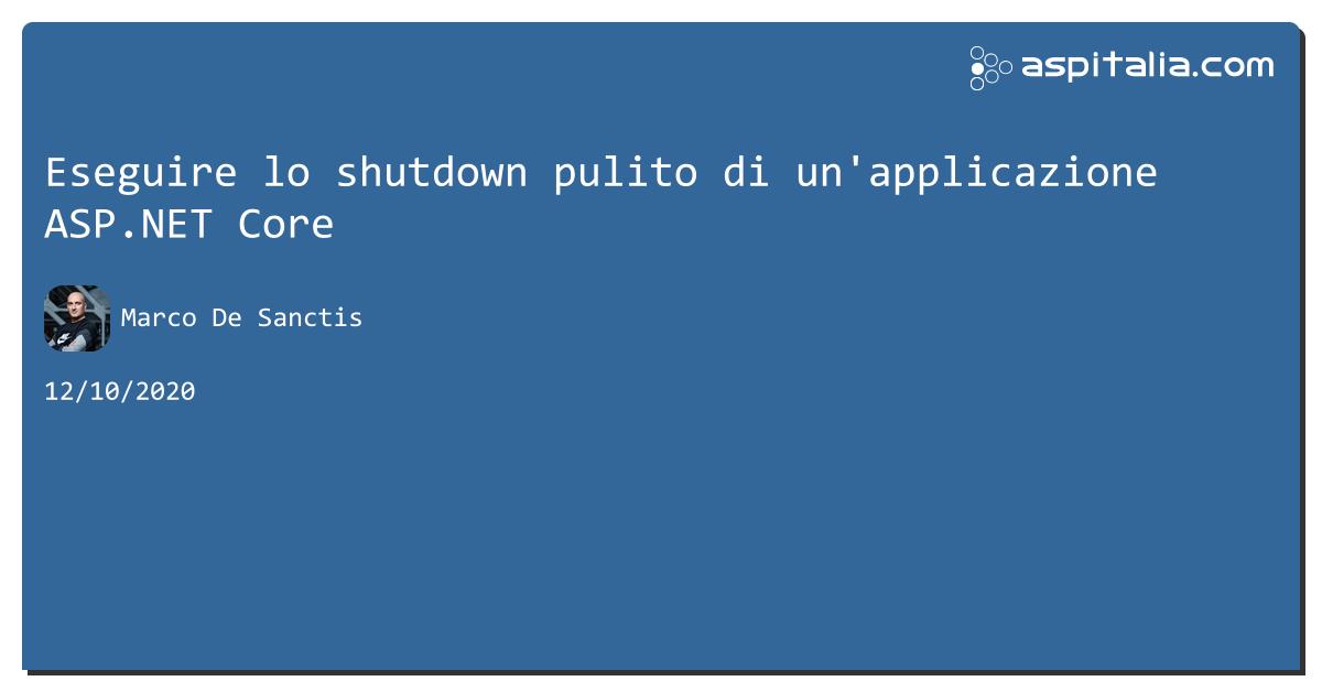 Eseguire lo shutdown pulito di un'applicazione #aspnetcore https://aspit.co/b2t di @crad77 #webapi #aspnetcore3 #netcore3 #aspnetmvc