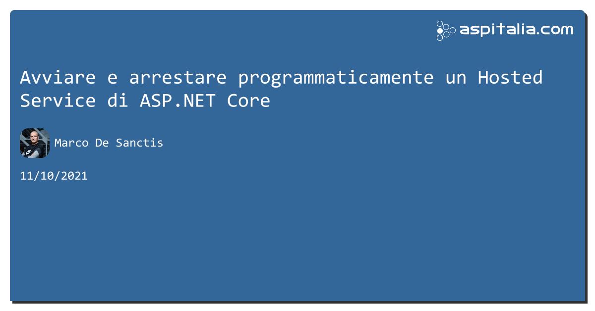 Avviare e arrestare programmaticamente un Hosted Service di #aspnetcore https://aspit.co/b8i di @crad77 #webapi #aspnet5 #aspnetmvc #net5
