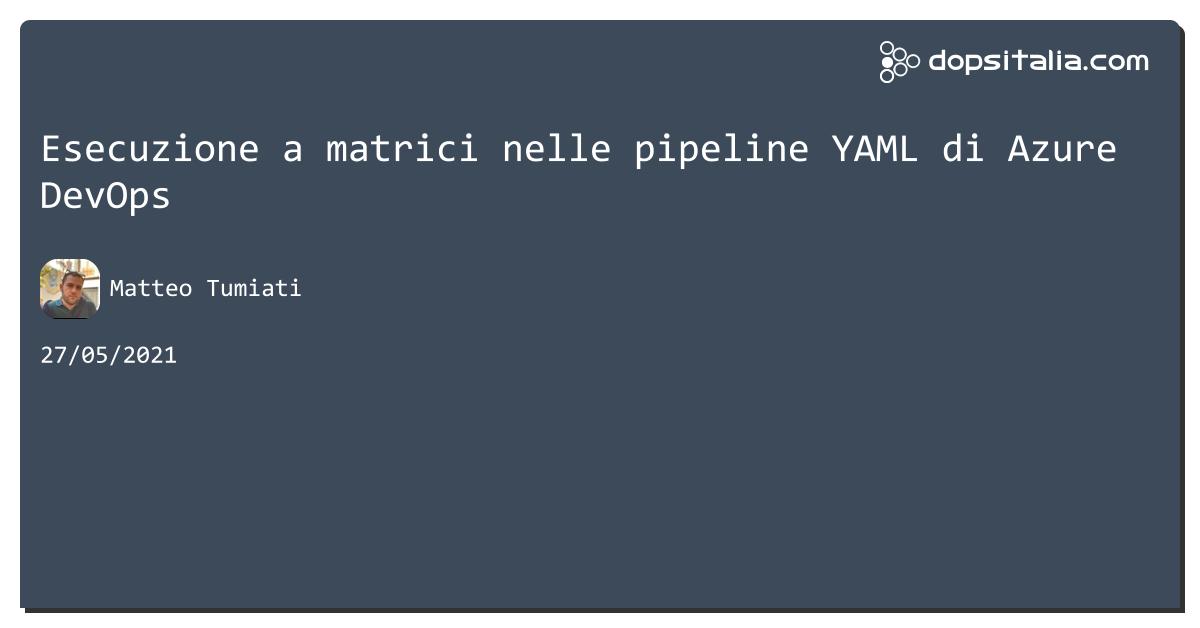 Esecuzione a matrici nelle pipeline #yaml di #azuredevops https://aspit.co/b7j di @xTuMiOx