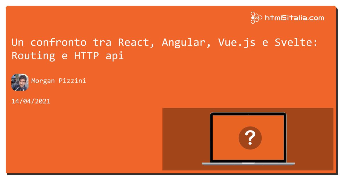 Un confronto tra #react, #angular, Vue.js e Svelte: Routing e HTTP api https://aspit.co/b6p di @morwalpiz #javascript #typescript