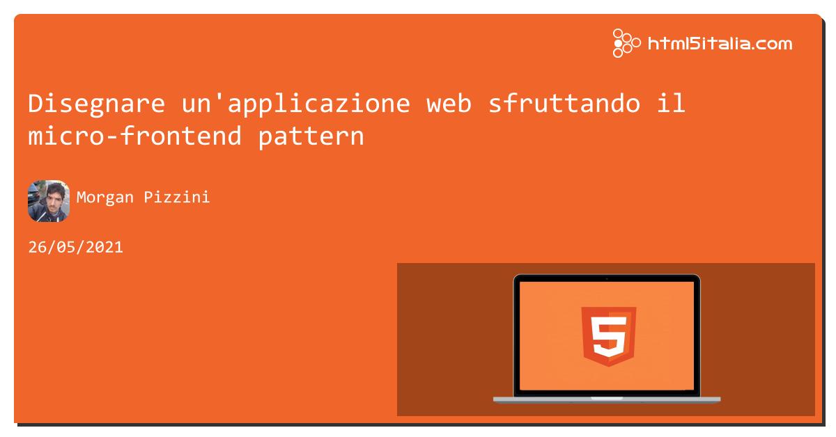 Disegnare un'applicazione web sfruttando il micro-frontend pattern https://aspit.co/b7h di @morwalpiz #javascript #angular #pattern #react