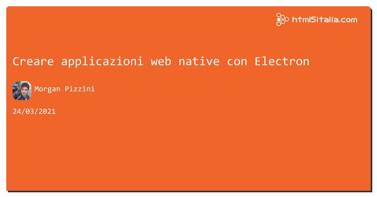 Creare applicazioni web native con Electron https://aspit.co/b6f di @morwalpiz #javascript #html5