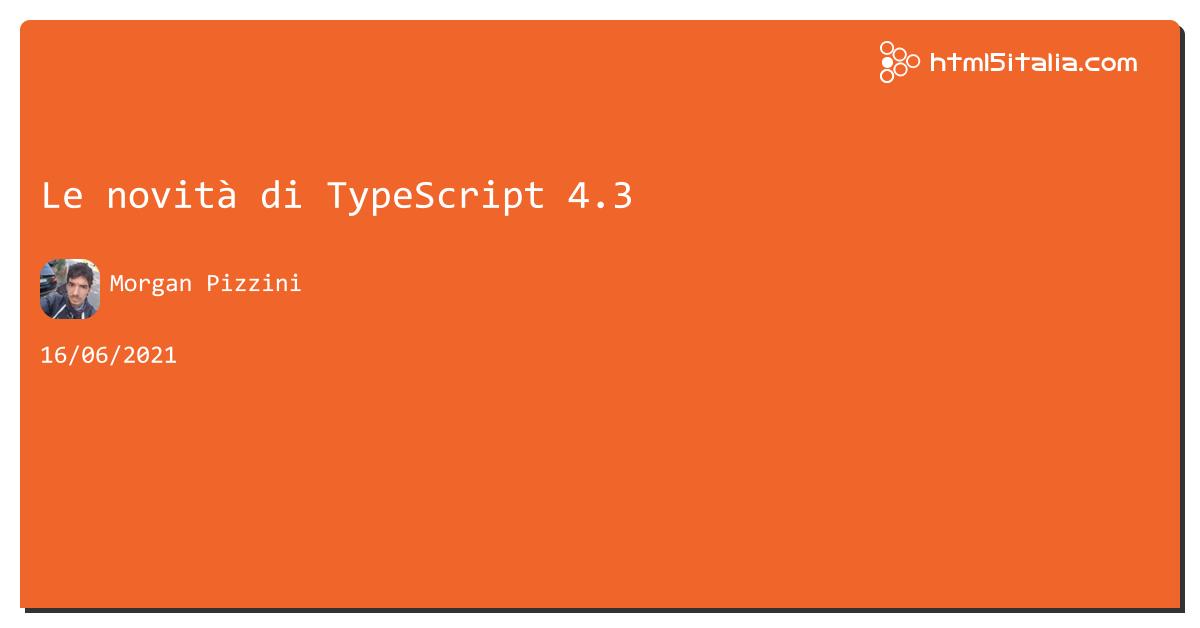 Le novità di TypeScript 4.3 https://aspit.co/b7u di @morwalpiz #typescript