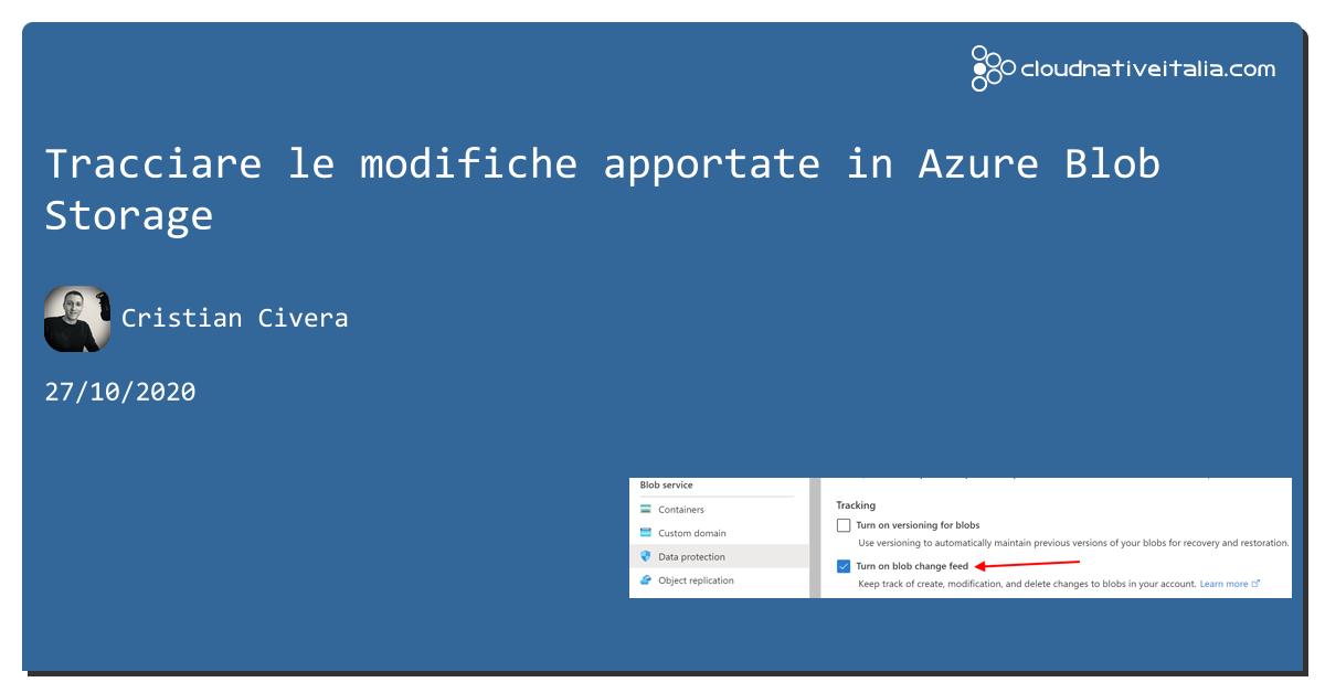 Tracciare le modifiche apportate in #azure Blob Storage https://aspit.co/b27 di @CristianCivera