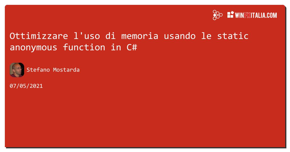 Ottimizzare l'uso di memoria usando le static anonymous function in C# https://aspit.co/b62 di @sm15455 #net5