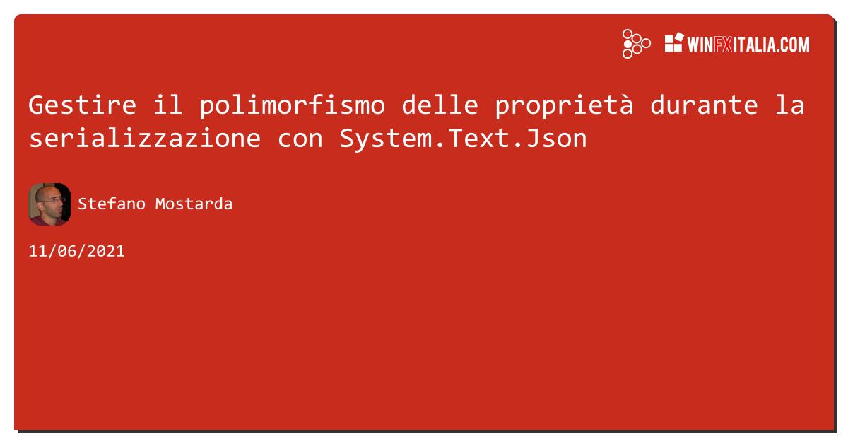 Gestire il polimorfismo delle proprietà durante la serializzazione con System.Text.Json https://aspit.co/b7s di @sm15455 #netcore #net5