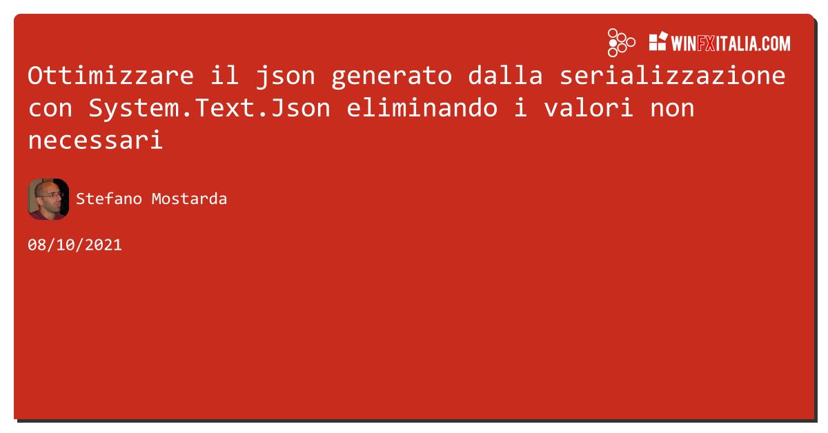 Ottimizzare il json generato dalla serializzazione con System.Text.Json eliminando i valori non necessari https://aspit.co/b8h di @sm15455 #netcore #net5