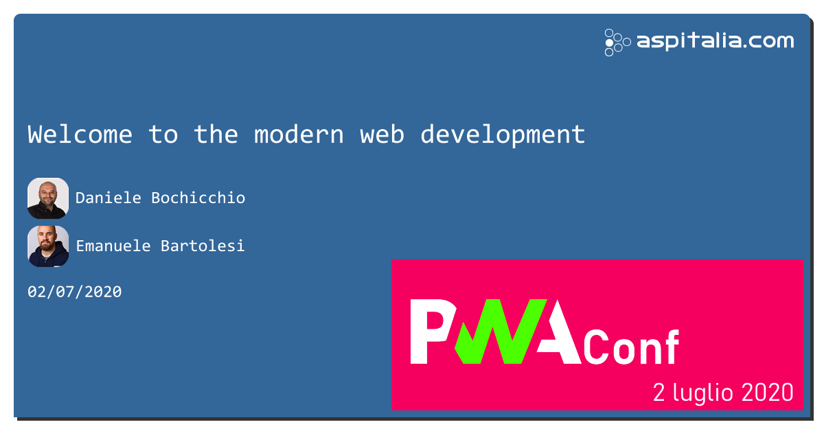 """welcome to the modern web development"" con @dbochicchio e @kasuken, ora live per iniziare #PWAConfIT parleremo di #PWA e di come costruire applicazioni web moderne per tutto il pomeriggio. Seguiteci live su https://aspit.co/PWAConf-20 #aspilive"