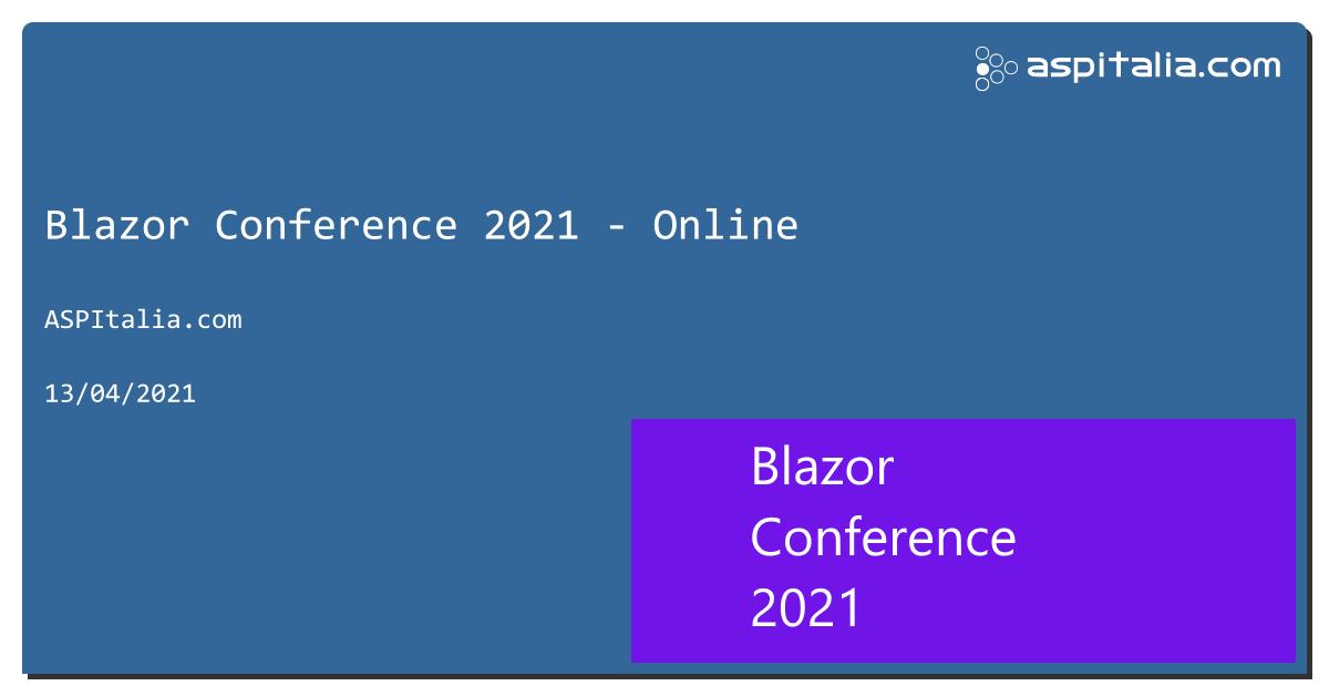 tutti i video di #blazor conference 2021 sono online => https://aspit.co/blazorconf-21